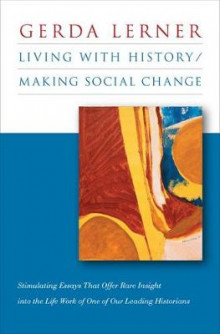 Living with History / Making Social Change av Gerda Lerner (Heftet)