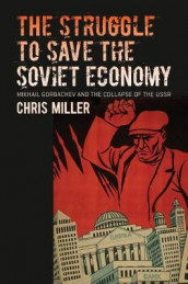 The Struggle to Save the Soviet Economy av Chris Miller (Innbundet)