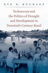 Omslag - Technocrats and the Politics of Drought and Development in Twentieth-Century Brazil