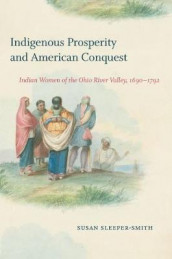 Indigenous Prosperity and American Conquest av Susan Sleeper-Smith (Heftet)