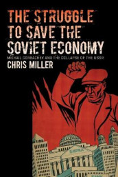 The Struggle to Save the Soviet Economy av Chris Miller (Heftet)