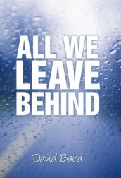 All We Leave Behind av David Baird (Innbundet)