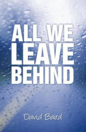 All We Leave Behind av David Baird (Heftet)