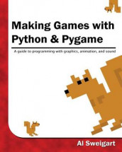 Making Games with Python & Pygame av Al Sweigart (Heftet)