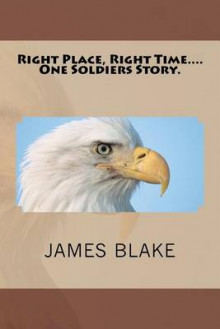 Right Place, Right Time....One Soldiers Story. av James Blake (Heftet)