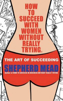 How to Succeed with Women Without Really Trying av Shepherd Mead (Heftet)