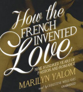 How the French Invented Love av Marilyn Yalom (Lydbok-CD)