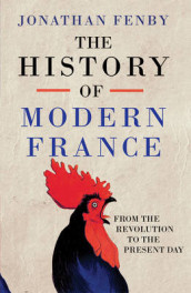 The History of Modern France av Jonathan Fenby (Innbundet)