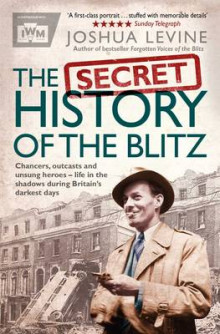 The Secret History of the Blitz av Joshua Levine (Heftet)