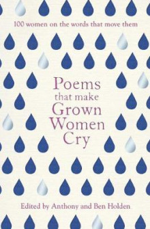Poems That Make Grown Women Cry av Anthony Holden og Ben Holden (Heftet)