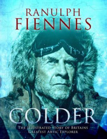 Colder: Extreme Adventures at the Lowest Temperatures on Earth av Sir Ranulph Fiennes (Innbundet)