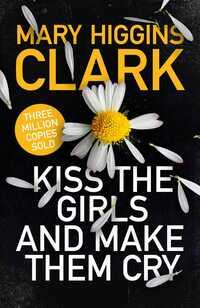 Kiss the girls and make them cry av Mary Higgins Clark (Heftet)