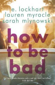 How to be bad av Emily Lockhart (Heftet)