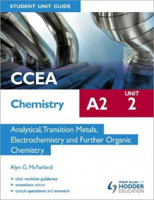 CCEA Chemistry A2 Student Unit 2: Analytical, Transition Metals, Electrochemistry and Further Organic Chemistry av Alyn G. McFarland (Heftet)