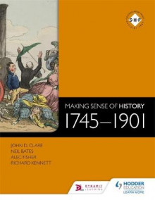 Making Sense of History 1745-1901 av Neil Bates, Alec Fisher, Richard Kennett og John Clare (Heftet)