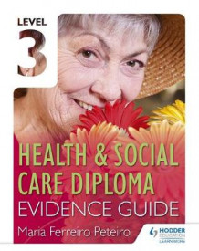 Level 3 Health & Social Care Diploma Evidence Guide av Maria Ferreiro Peteiro (Heftet)