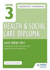 Omslag - Level 3 Health & Social Care Diploma DEM 301 Assessment Workbook: Understand the process and experience of dementia