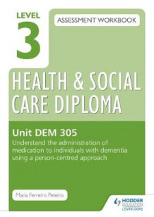 Level 3 Health & Social Care Diploma DEM 305 Assessment Workbook: Understand the administration of medication to individuals with dementia using a person-centred approach av Maria Ferreiro Peteiro (Heftet)