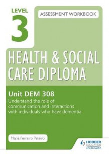 Level 3 Health & Social Care Diploma DEM 308 Assessment Workbook: Understand the Role of Communication and Interaction with Individuals Who Have Dementia av Maria Ferreiro Peteiro (Heftet)