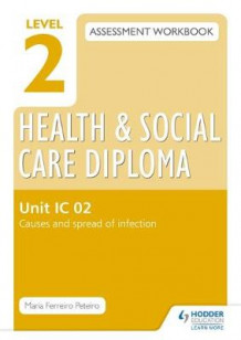 Level 2 Health and Social Care Diploma: Assessment Workbook Unit IC 02 Causes and Spread of Infection: Unit IC 02 av Maria Ferreiro Peteiro (Heftet)