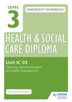 Omslag - Level 3 Health & Social Care Diploma IC 03 Assessment Workbook: Cleaning, Decontamination and Waste Management: Unit IC 03
