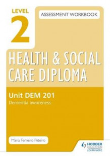 Level 2 Health & Social Care Diploma DEM 201 Assessment Workbook: Dementia Awareness: Unit DEM 201 av Maria Ferreiro Peteiro (Heftet)