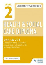 Omslag - Level 2 Health & Social Care Diploma LD 201 Assessment Workbook: Understand the Context of Supporting Individuals with Learning Disabilities: Unit LD 201