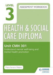 Level 3 Health & Social Care Diploma CMH 301 Assessment Workbook: Understand Mental Well-Being and Mental Health Promotion: Unit CMH 301 av Maria Ferreiro Peteiro (Heftet)