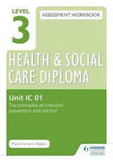 Omslag - Level 3 Health & Social Care Diploma IC 01 Assessment Workbook: The Principles of Infection Prevention and Control: Unit IC 01
