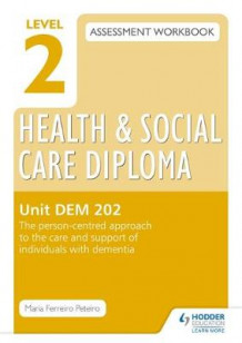 Level 2 Health & Social Care Diploma DEM 202 Assessment Workbook: the Person-Centred Approach to the Care and Support of Individuals with Dementia: Unit DEM 202 av Maria Ferreiro Peteiro (Heftet)