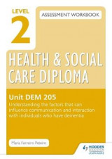 Omslag - Level 2 Health & Social Care Diploma DEM 205 Assessment Workbook: Understand the Factors That Can Influence Communication and Interaction with Individuals Who Have Dementia: Unit DEM 205