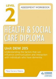 Level 2 Health & Social Care Diploma DEM 205 Assessment Workbook: Understand the Factors That Can Influence Communication and Interaction with Individuals Who Have Dementia: Unit DEM 205 av Maria Ferreiro Peteiro (Heftet)