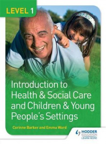 Level 1 Introduction to Health & Social Care and Children & Young People's Settings: Level 1 av Corinne Barker og Emma Ward (Heftet)