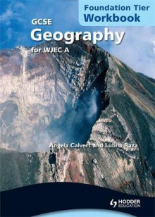GCSE Geography for WJEC A Workbook Foundation Tier: Foundation tier av Lubna Raza og Angela Calvert (Heftet)