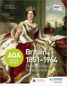 AQA A-level History: Britain 1851-1964: Challenge and Transformation av Nick Shepley og Mike Byrne (Heftet)