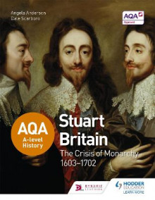 AQA A-Level History: Stuart Britain and the Crisis of Monarchy 1603-1702 av Dale Scarboro og Angela Anderson (Heftet)
