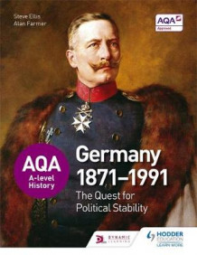 AQA A-Level History: The Quest for Political Stability: Germany 1871-1991 av Steve Ellis og Alan Farmer (Heftet)