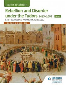 Access to History: Rebellion and Disorder Under the Tudors 1485-1603 for OCR av Geoffrey Woodward og Nicholas Fellows (Heftet)