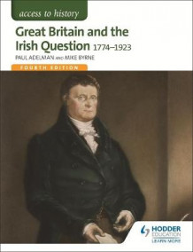 Access to History: Great Britain and the Irish Question 1774-1923 av Paul Adelman og Mike Byrne (Heftet)