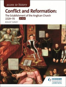 Access to History: Conflict and Reformation: The Establishment of the Anglican Church 1529-70 for AQA av Roger K. Turvey (Heftet)