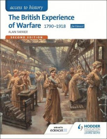 Access to History: The British Experience of Warfare 1790-1918 for Edexcel av Alan Farmer (Heftet)
