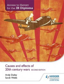 Access to History for the IB Diploma: Causes and Effects of 20th-Century Wars av Andy Dailey og Sarah Webb (Heftet)