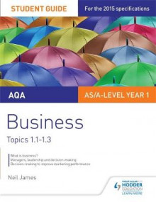 AQA Business Student Guide 1: Topics 1.1-1.3: Topics 1-1-1.3 av Neil James og Isobel Rollitt-James (Heftet)