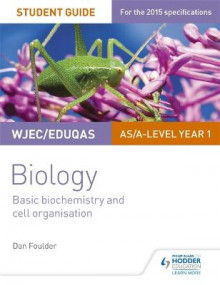 WJEC/Eduqas Biology AS/A Level Year 1 Student Guide: Basic biochemistry and cell organisation av Dan Foulder (Heftet)