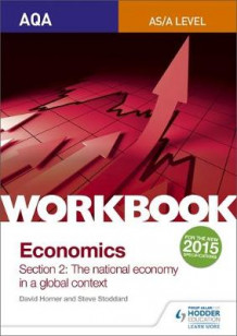 AQA as/A Level Economics Workbook Section 2:The National Economy in a Global Context: 1 av David Horner, Steve Stoddard, Ray Powell og James Powell (Heftet)