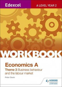 Edexcel A-Level Economics Theme 3 Workbook: Business behaviour and the labour market av Peter Davis (Heftet)