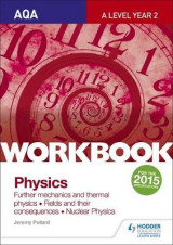Omslag - AQA A-Level Year 2 Physics Workbook: Further Mechanics and Thermal Physics; Fields and Their Consequences; Nuclear Physics: Sections 6-8