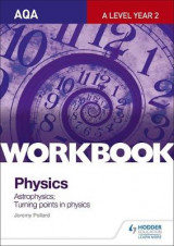 Omslag - AQA A-Level Year 2 Physics Workbook: Astrophysics; Turning Points in Physics: Sections 9 and 12 workbook
