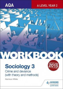 AQA Sociology for A Level Workbook 3: Crime and Deviance with Theory av Harrison White (Heftet)
