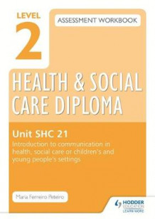 Level 2 Health & Social Care Diploma SHC 21 Assessment Workbook: Introduction to communication in health, social care or children's and young people's settings av Maria Ferreiro Peteiro (Heftet)